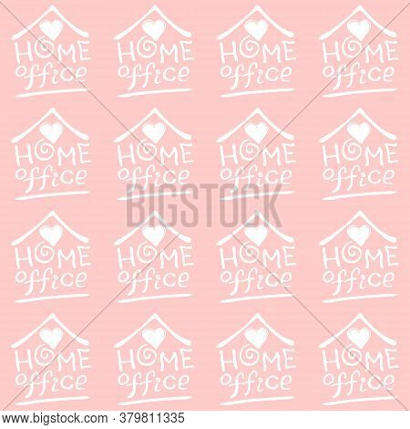 Home Office. Stay Safe - Stay Home. Work At Home. Seamless Pattern Vector Lettering On Theme Of Quar