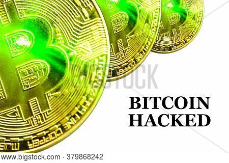Bitcoin Hacked Text On White Background. Cryptocurrency Theft Concept