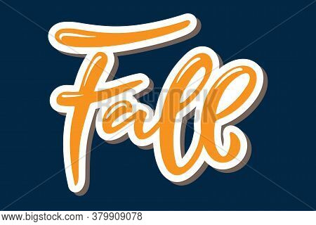 Fall. Sticker With Hand Written Lettering On Blue Background. Vector Calligraphy Illustration. Fall,