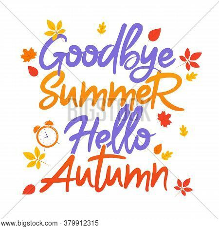 Goodbye Summer Hello Autumn Typography. New Season Concept Illustration With Lovely Writing. Colorfu