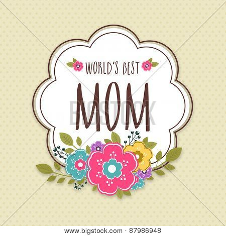 Colorful flowers decorated sticker, tag or label with text World's Best Mom for Happy Mother's Day celebration.