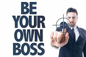 Business man pointing the text: Be Your Own Boss poster
