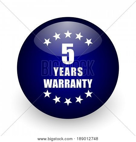 Warranty guarantee 5 year blue glossy ball web icon on white background. Round 3d render button.