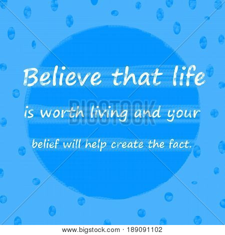 Believe that life is worth living and your belief will help create the fact.Creative Inspiring Motivation Quote Concept On Blue dot pattern Background.