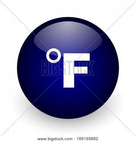 Fahrenheit blue glossy ball web icon on white background. Round 3d render button.
