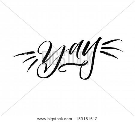 Yay hand drawn phrase. Positive postcard and element. Ink illustration. Modern brush calligraphy. Isolated on white background.