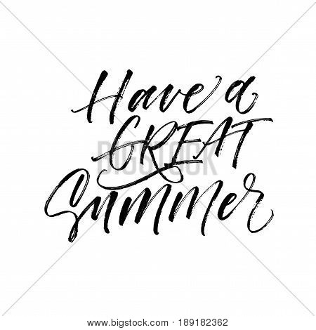Have a great summer card. Ink illustration. Modern brush calligraphy. Isolated on white background.