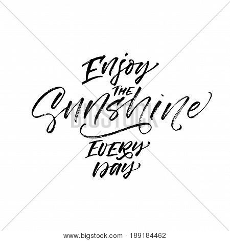 Enjoy the sunshine every day phrase. Summer lettering. Ink illustration. Modern brush calligraphy. Isolated on white background.