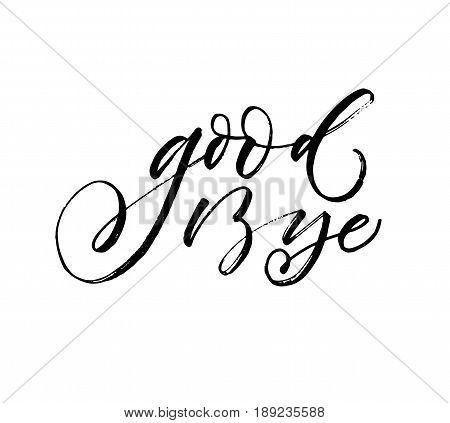 Good bye phrase. Ink illustration. Modern brush calligraphy. Isolated on white background.