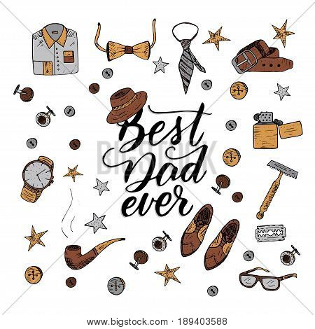 Quote Best dad ever with men s vintage symbols. Excellent holiday card for father s day. Vector illustration. Trend handwritten calligraphy.