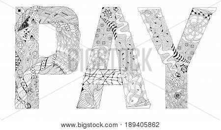 Hand-painted art design. Adult anti-stress coloring page. Black and white hand drawn illustration word PAY for coloring book