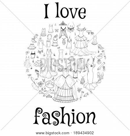 Various clothes and accessories in a circle. Inscription I love fashion, sketch hand-drawing style. Vector illustration