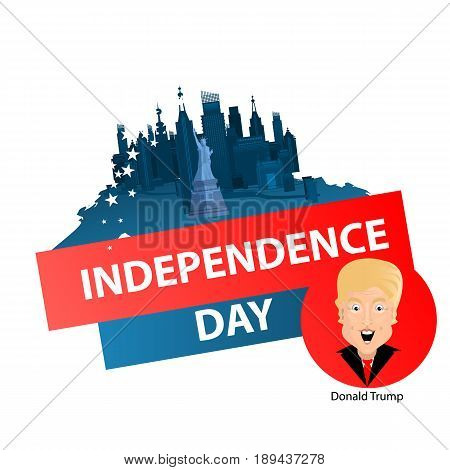 Donald Trump President of the United States and Independence Day. Illustration for your design. Vector. Logo on white background. City and a statue of freedom with the inscription.