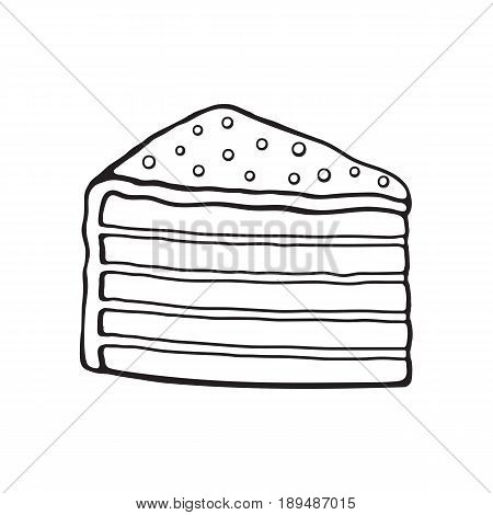 Vector illustration. Hand drawn doodle of a piece of multilayered cake with glaze cream and sugar dragees. Cartoon sketch.  Decoration for menus, signboards, showcases, greeting cards, wallpapers
