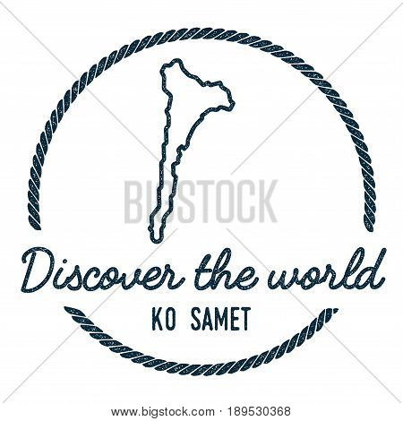 Ko Samet Map Outline. Vintage Discover The World Rubber Stamp With Island Map. Hipster Style Nautica