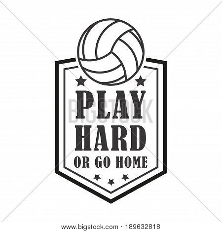 plar hard or go home Volleyball badge, creative label for players competing in sport game, athletes and coaches motto, t-shirt badge for fan zone or volunteers, vector illustration