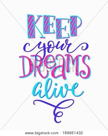 Keep your dreams alive quote lettering. Calligraphy inspiration graphic design typography element. Hand written postcard. Cute simple vector sign.
