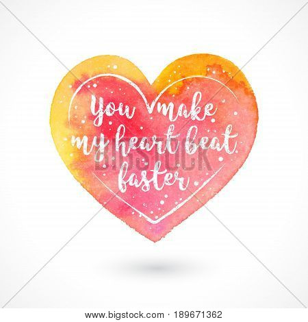 Watercolor Vector Handmade Heart with Quote Isolated on White Background. You Make Make My Heart Beat Faster