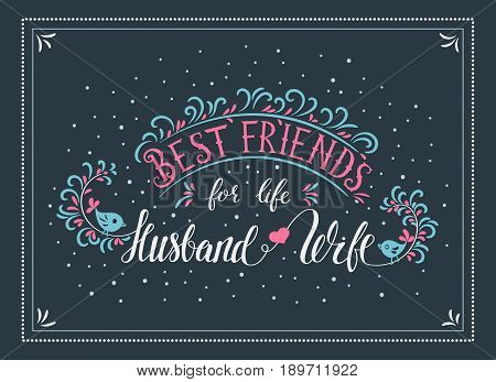 Handwriting vector lettering quote. Best friends for life husband and wife . Married life. Card for the anniversary of the wedding.