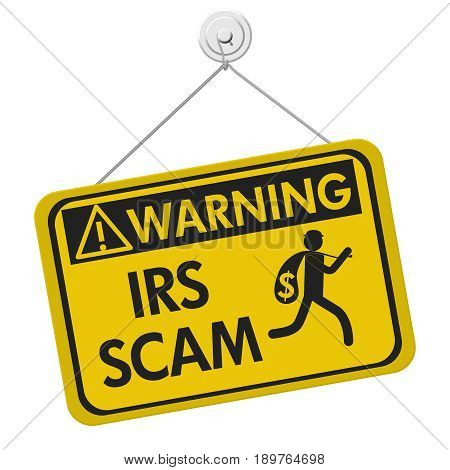 Tax scam warning sign A yellow warning hanging sign with text IRS Scam and theft icon isolated over white, 3D Illustration
