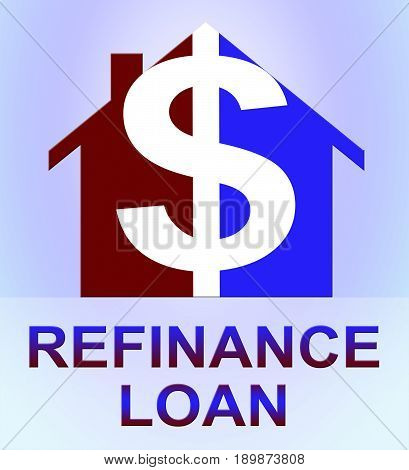 Refinance Loan Represents Equity Mortgage 3D Illustration