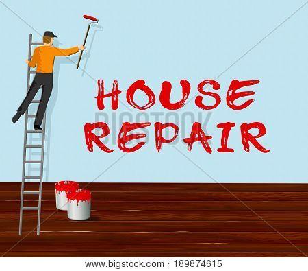 House Repair Represents Fixing House 3D Illustration