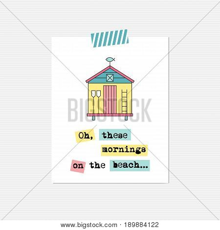 Vector inspirational card with beach hut. Oh, these mornings on the beach. Printable poster, design for beach and summer products, tour agency brochure or banner. Simple elegant modern design.