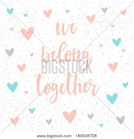 Doodle Handmade Card Background. We Belong Together Quote.