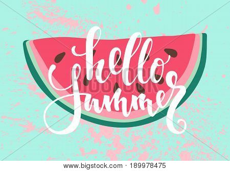 Vector print with watermelon. The inscription lettering Hello summer . design for holiday greeting card and invitation of seasonal summer holidays summer beach parties tourism and travel