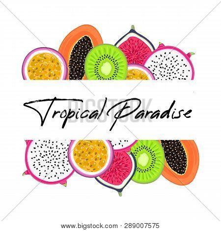 Vector Frame With Tropical Fruits. Pitahaya Or Pitaya , Kiwi, Passion Fruit, Fig, Papaya. Creative A
