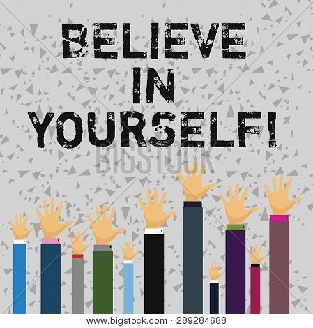 Word Writing Text Believe In Yourself. Business Concept For Determination Positivity Courage Trust F
