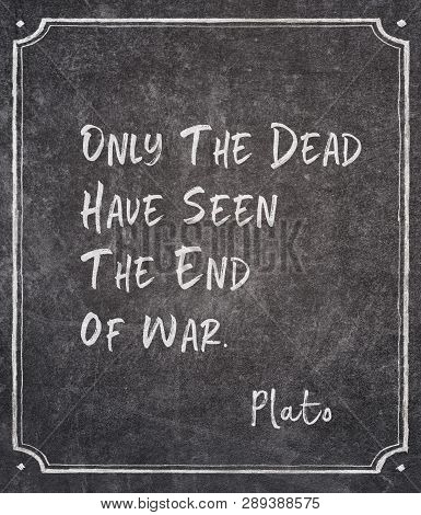 Only The Dead Have Seen The End Of War - Ancient Greek Philosopher Plato Quote Written On Framed Cha