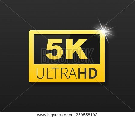 5k Ultra Hd Label. High Technology. Led Television Display. Vector Stock Illustration.