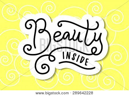 Modern Calligraphy Lettering Of Beauty Inside In Black With White Outline On Yellow Background With