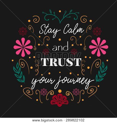 Stay Calm And Trust Your Journey- Phrase In Folk Style For Posters, T-shirts And Wall Art. Vector De