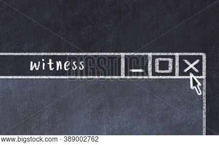 Chalk Sketch Of Closing Browser Window With Page Header Inscription Witness