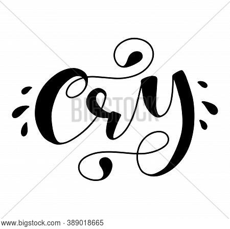 Cry Black Calligraphy Isolated On White Background, Vector Stock Illustration For Posters, Photo Ove