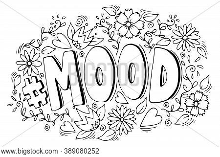 Handwritten Hashtag Mood With Doodle Hearts And Floral Elements, Black And White Vector Illustration