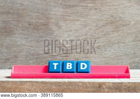 Tile Letter On Red Rack In Word Tbd (abbreviation Of To Be Defined, Discussed, Determined, Decided,