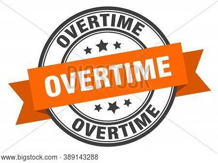 Overtime Label Sign. Round Stamp. Ribbon. Band