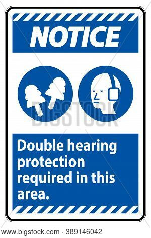 Notice Sign Double Hearing Protection Required In This Area With Ear Muffs & Ear Plugs