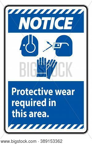 Notice Sign Wear Protective Equipment In This Area With Ppe Symbols