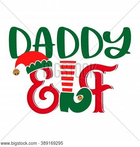 Daddy Elf - Phrase For Christmas Father Clothes Or Ugly Sweaters. Hand Drawn Lettering For Xmas Gree