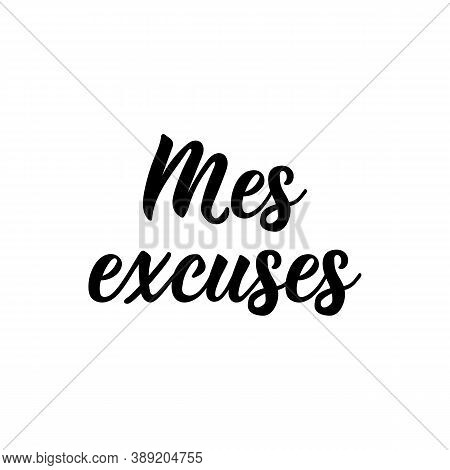 Mes Excuses. French Lettering. Translation From French - My Excuses. Element For Flyers, Banner And