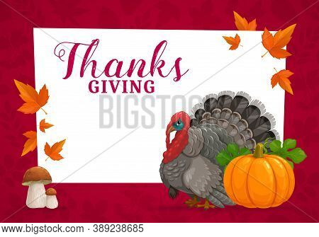 Happy Thanks Giving Vector Frame With Turkey, Pumpkin, Cep Mushrooms And Autumn Fallen Maple Leaves.