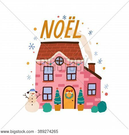 Cozy Decorated House With Chimney. Cute And Cozy Winter Building With Snowman. Holiday Composition W
