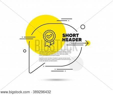 Approved Award Line Icon. Speech Bubble Vector Concept. Accepted Certificate Sign. Confirmed Medal S