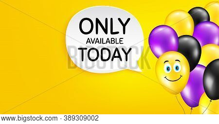 Only Available Today. Smile Balloon Vector Background. Special Offer Price Sign. Advertising Discoun