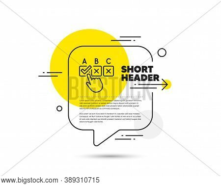 Correct Checkbox Line Icon. Speech Bubble Vector Concept. Select Answer Sign. Business Test Symbol.