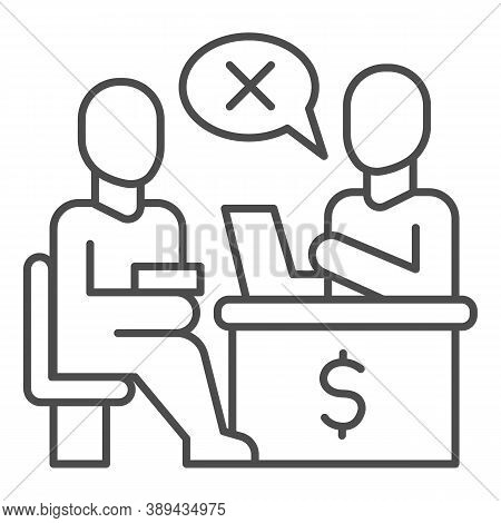 Bank Manager Refuses A Loan For Person Thin Line Icon, Payment Problem Concept, Loan Refusal Sign On